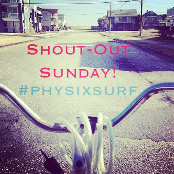 Make sure you #physixsurf on your pictures for a chance to win a shout-out this Sunday!