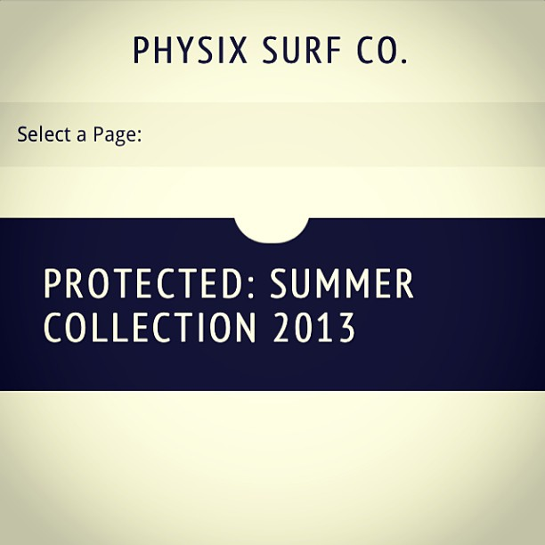 Want to see part of the collection?? Well here is your sneak preview! http://physixsurf.com/summer-collection-2013/  The password is physixteam1 #physixsurf