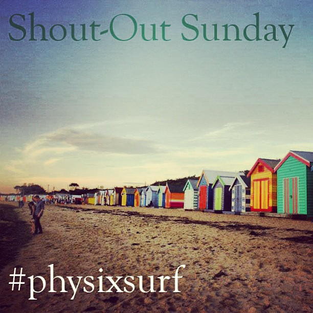Make sure you #physixsurf on your pictures for a chance to win a shout-out tomorrow!