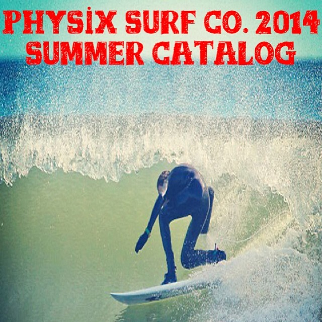 And we are live check out our 2014 catalog at www.physixsurf.com/2014-catalog #physixsurf #yeww